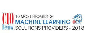 20 Most Promising Machine Learning Solution Providers- 2018